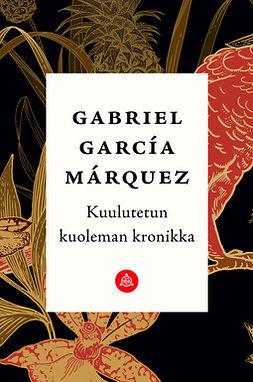 Márquez, Gabriel García - Kuulutetun kuoleman kronikka, e-kirja