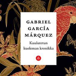 Márquez, Gabriel García - Kuulutetun kuoleman kronikka, äänikirja