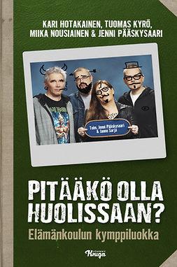 Hotakainen, Kari - Pitääkö olla huolissaan?: Elämänkoulun kymppiluokka, e-kirja