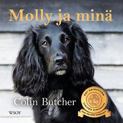 Butcher, Colin - Molly ja minä: Kuinka miehestä ja hänen löytökoirastaan tuli lyömätön etsiväkaksikko, äänikirja