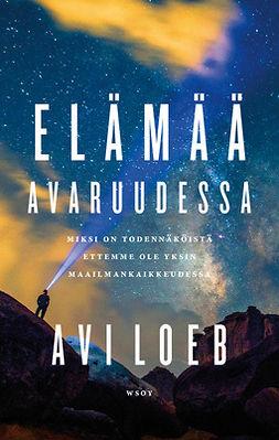 Loeb, Avi - Elämää avaruudessa: Miksi on todennäköistä, ettemme ole yksin maailmankaikkeudessa, e-kirja