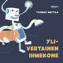 Mattila, Tuomas - Pikku Kakkosen iltasatu: Ylivertainen ihmekone, äänikirja