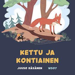 Räsänen, Juuso - Pikku Kakkosen iltasatu: Kettu ja kontiainen, äänikirja