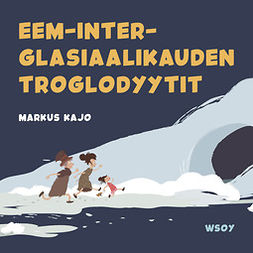 Kajo, Markus - Pikku Kakkosen iltasatu: Eem-inter-glasiaalikauden troglodyytit, audiobook
