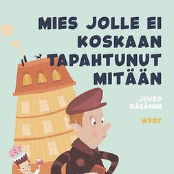 Räsänen, Juuso - Pikku Kakkosen iltasatu: Mies jolle ei koskaan tapahtunut mitään, audiobook