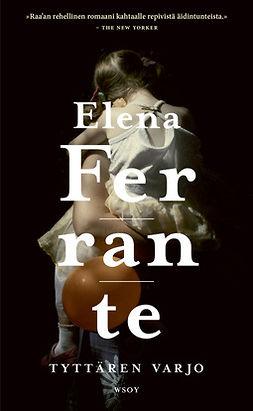 Ferrante, Elena - Tyttären varjo, ebook