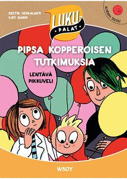 Vehkalahti, Reetta - Pipsa Kopperoisen tutkimuksia: Lentävä pikkuveli : Lukupalat, e-kirja