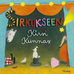 Kunnas, Kirsi - Sirkukseen!, äänikirja
