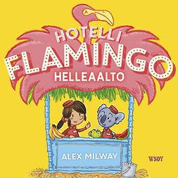 Milway, Alex - Hotelli Flamingo: Helleaalto, audiobook