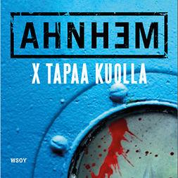 Ahnhem, Stefan - X tapaa kuolla, äänikirja