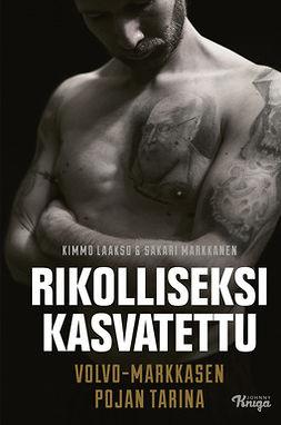 Markkanen, Sakari - Rikolliseksi kasvatettu: Volvo-Markkasen pojan tarina, e-kirja