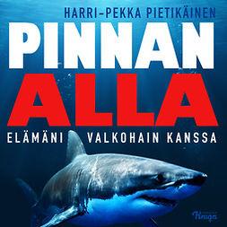 Pietikäinen, Harri-Pekka - Pinnan alla: Elämäni valkohain kanssa, audiobook