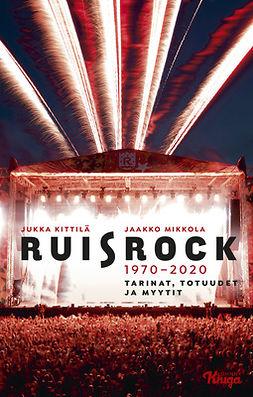 Kittilä, Jukka - Ruisrock 1970-2020: Tarinat, totuudet ja myytit, e-kirja