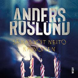 Roslund, Anders - Sä kasvoit neito kaunoinen, äänikirja