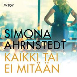 Ahrnstedt, Simona - Kaikki tai ei mitään, äänikirja