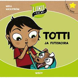 Wickström, Mika - Totti ja futiskoira: Lukupalat, äänikirja