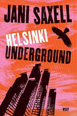 Saxell, Jani - Helsinki Underground, e-kirja