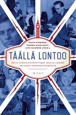 Uimonen, Risto - Täällä Lontoo: BBC:n suomalaistoimittajat idän ja lännen välisessä informaatiosodassa, e-kirja