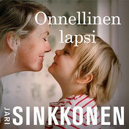 Sinkkonen, Jari - Onnellinen lapsi, äänikirja