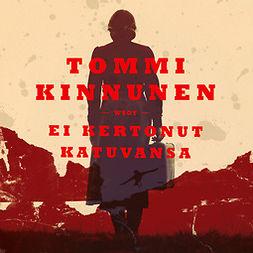 Kinnunen, Tommi - Ei kertonut katuvansa, audiobook
