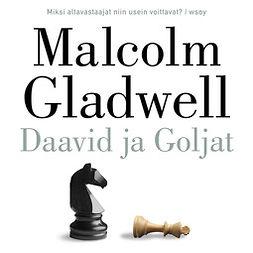 Gladwell, Malcolm - Daavid ja Goljat: Altavastaajat, sopeutumattomat ja jättejä vastaan taistelemisen taito, äänikirja