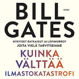 Gates, Bill - Kuinka välttää ilmastokatastrofi: Nykyiset ratkaisut ja läpimurrot joita vielä tarvitsemme, äänikirja