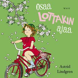 Lindgren, Astrid - Osaa Lottakin ajaa, äänikirja