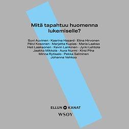 Oy, Ellun Kanat Oy Ellun Kanat - Mitä tapahtuu huomenna lukemiselle?, audiobook