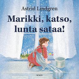 Lindgren, Astrid - Marikki, katso, lunta sataa!, äänikirja