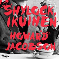 Jacobson, Howard - Shylock, ikuinen, äänikirja