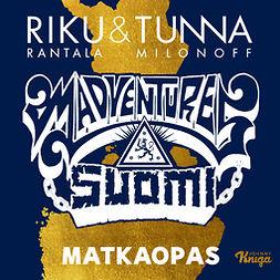 Milonoff, Tuomas - Madventures Suomi: Matkaopas, äänikirja