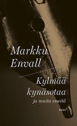 Envall, Markku - Kylmää kynäsotaa ja muita esseitä, e-kirja