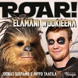 Suotamo, Joonas - Roar! – Elämäni wookieena, äänikirja