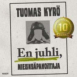Kyrö, Tuomas - En juhli, Mielensäpahoittaja, äänikirja