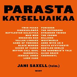 Saxell, Jani - Parasta katseluaikaa, audiobook