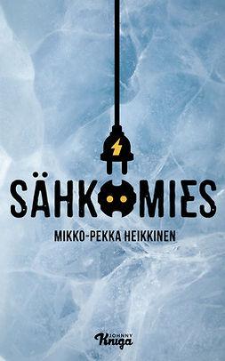 Heikkinen, Mikko-Pekka - Sähkömies, e-bok