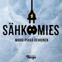 Heikkinen, Mikko-Pekka - Sähkömies, audiobook