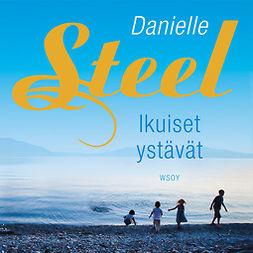 Steel, Danielle - Ikuiset ystävät, äänikirja