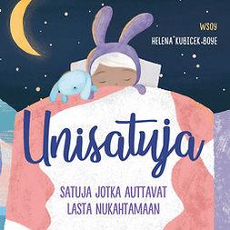 Boye, Helena Kubicek - Unisatuja: Satuja jotka auttavat lasta nukahtamaan, audiobook