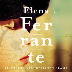 Ferrante, Elena - Aikuisten valheellinen elämä, äänikirja