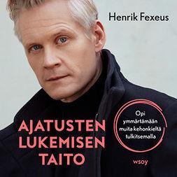 Fexeus, Henrik - Ajatusten lukemisen taito: Opi ymmärtämään muita kehonkieltä tulkitsemalla, äänikirja