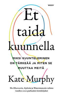 Murphy, Kate - Et taida kuunnella: Miksi kuunteleminen on tärkeää ja miten se muuttaa meitä, ebook