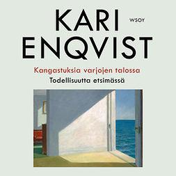 Enqvist, Kari - Kangastuksia varjojen talossa: Todellisuutta etsimässä, audiobook