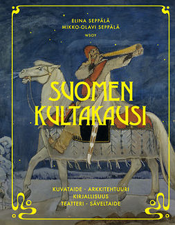 Seppälä, Mikko-Olavi - Suomen kultakausi: Kuvataide, arkkitehtuuri, kirjallisuus, teatteri, säveltaide, e-kirja
