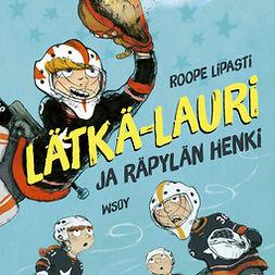 Lipasti, Roope - Lätkä-Lauri ja räpylän henki, äänikirja