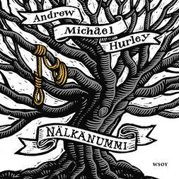 Hurley, Andrew Michael - Nälkänummi, äänikirja