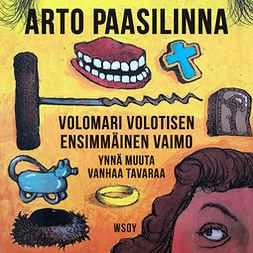 Paasilinna, Arto - Volomari Volotisen ensimmäinen vaimo ynnä muuta vanhaa tavaraa, äänikirja