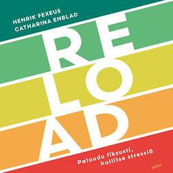 Fexeus, Henrik - Reload: Palaudu fiksusti, hallitse stressiä, audiobook