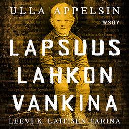 Appelsin, Ulla - Lapsuus lahkon vankina: Leevi K. Laitisen tarina, äänikirja