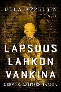 Appelsin, Ulla - Lapsuus lahkon vankina: Leevi K. Laitisen tarina, e-kirja